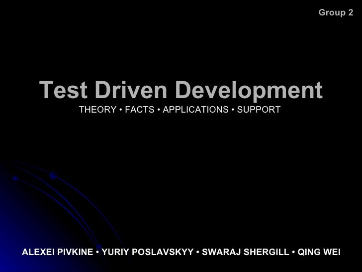 Test Driven Development THEORY  •   FACTS  • APPLICATIONS • SUPPORT ALEXEI PIVKINE • YURIY POSLAVSKYY • SWARAJ SHERGILL • ...