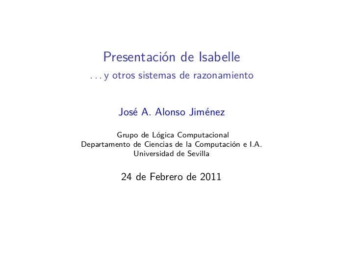 Presentación de Isabelle  . . . y otros sistemas de razonamiento          José A. Alonso Jiménez        Grupo de Lógica Co...