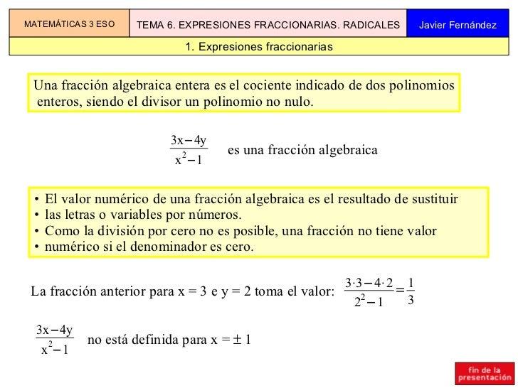1. Expresiones fraccionarias MATEMÁTICAS 3 ESO TEMA 6. EXPRESIONES FRACCIONARIAS. RADICALES Javier Fernández Una fracción ...