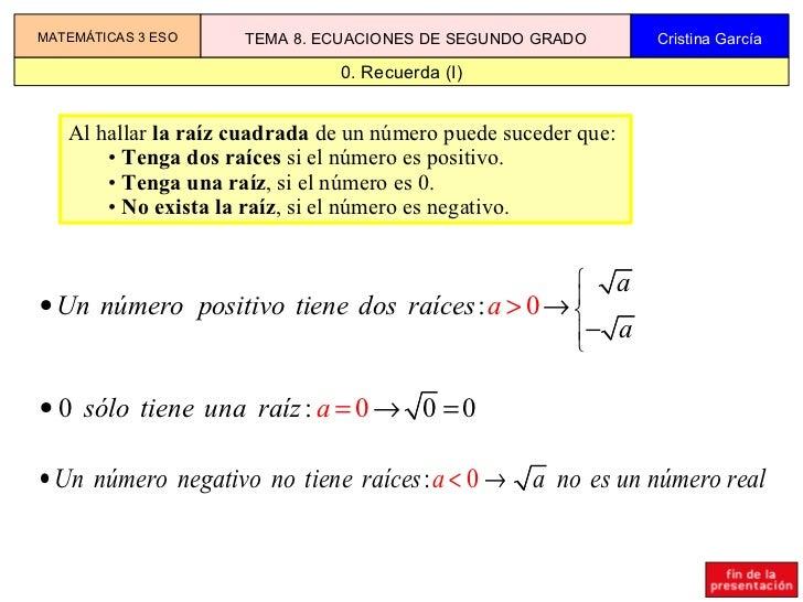 0. Recuerda (I) MATEMÁTICAS 3 ESO TEMA 8. ECUACIONES DE SEGUNDO GRADO Cristina García <ul><li>Al hallar  la raíz cuadrada ...