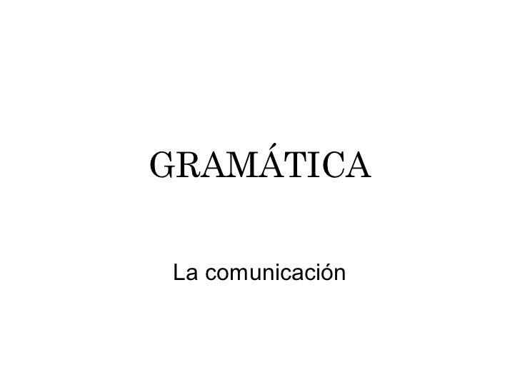 GRAMÁTICALa comunicación