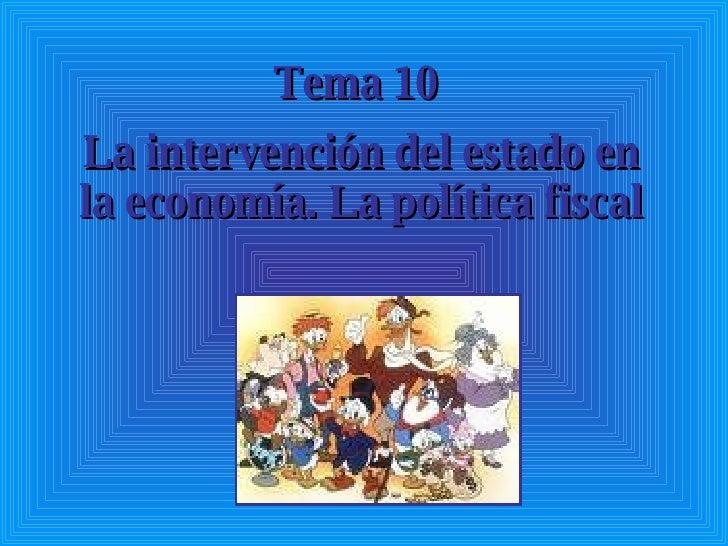 Tema 10  La intervención del estado en la economía. La política fiscal