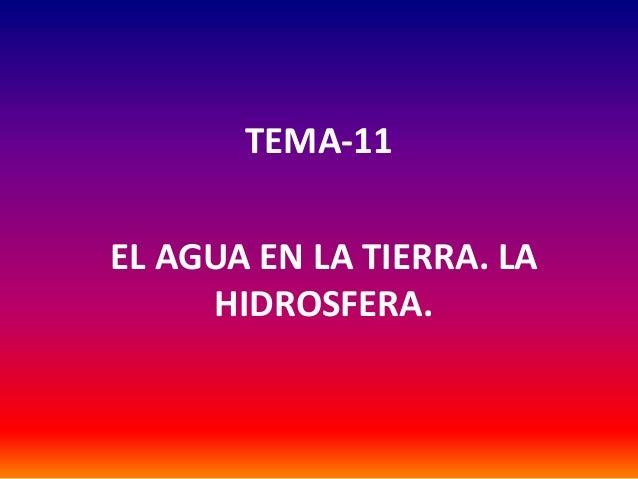 TEMA-11EL AGUA EN LA TIERRA. LAHIDROSFERA.