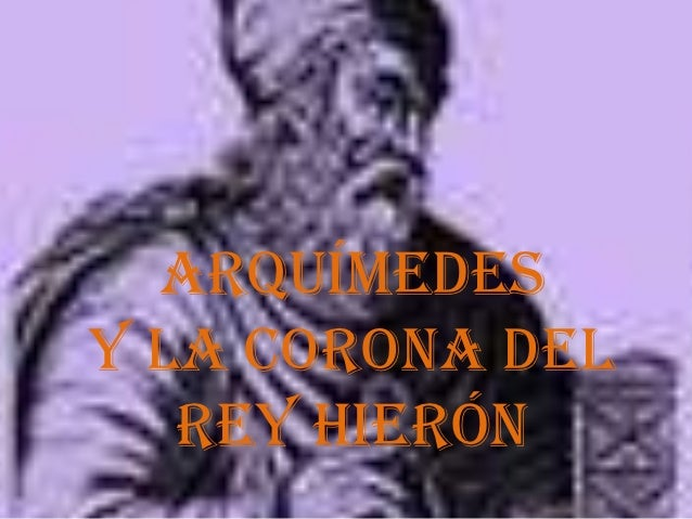 Arquímedesy la corona del   rey Hierón