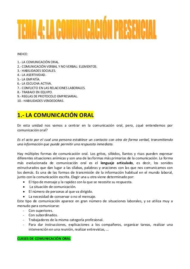 INDICE: 1.- LA COMUNICACIÓN ORAL. 2.- COMUNICACIÓN VERBAL Y NO VERBAL: ELEMENTOS. 3.- HABILIDADES SOCIALES. 4.- LA ASERTIV...