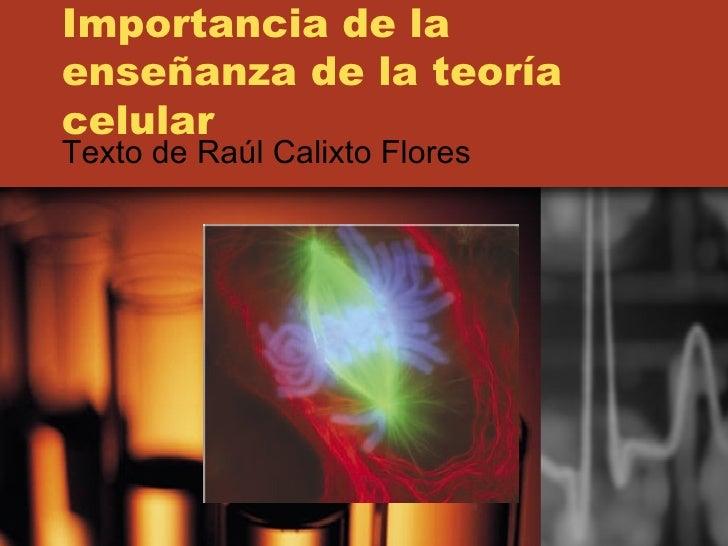 Importancia de la enseñanza de la teoría celular Texto de Raúl Calixto Flores