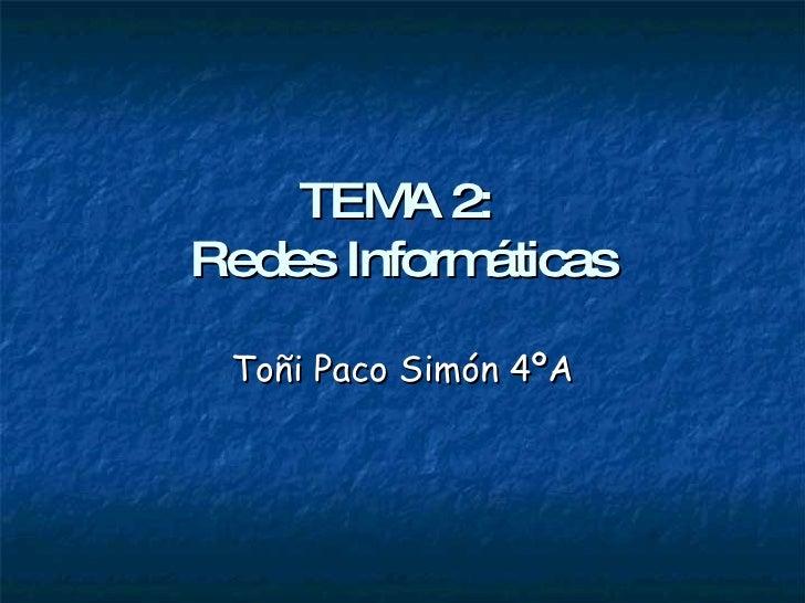 TEMA 2:   Redes Informáticas Toñi Paco Simón 4ºA