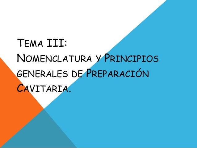 TEMA III: NOMENCLATURA Y PRINCIPIOS GENERALES DE PREPARACIÓN CAVITARIA.