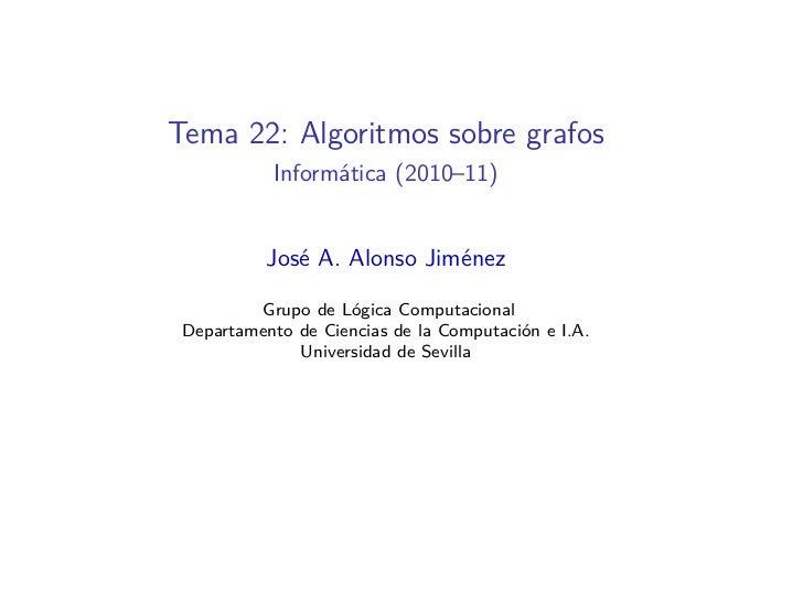 Tema 22: Algoritmos sobre grafos           Informática (2010–11)           José A. Alonso Jiménez         Grupo de Lógica ...