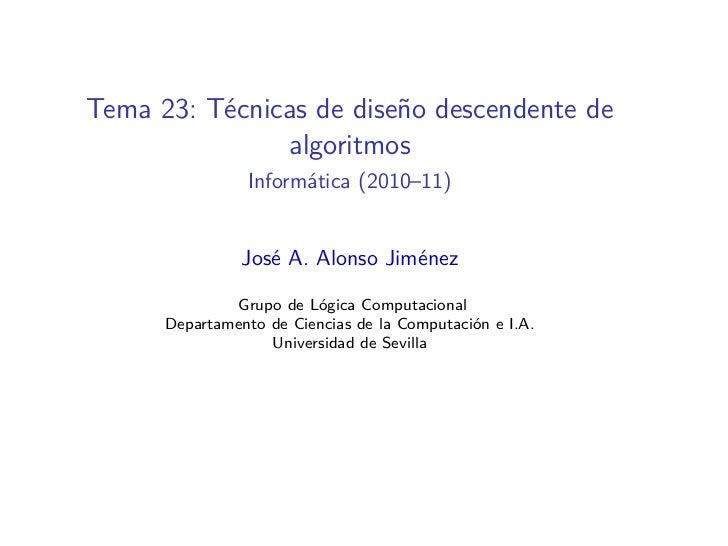 Tema 23: Técnicas de diseño descendente de               algoritmos                Informática (2010–11)                Jo...