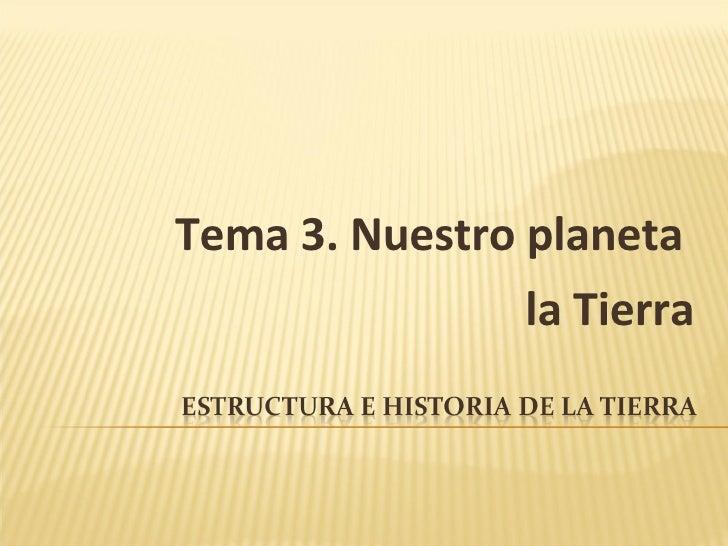 Tema 3. Nuestro planeta  la Tierra