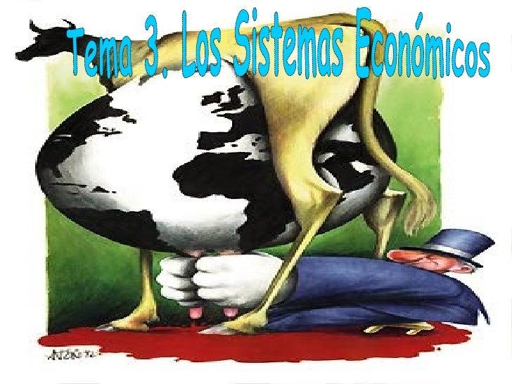 Tema 3. Los Sistemas Económicos