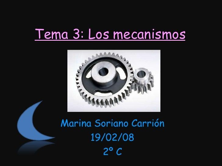 Tema 3: Los mecanismos Marina Soriano Carrión 19/02/08 2º C