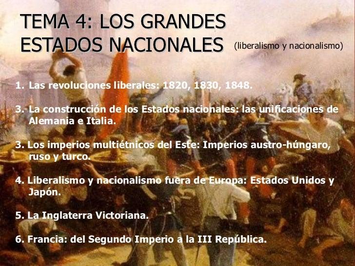 TEMA 4: LOS GRANDES ESTADOS NACIONALES (liberalismo y nacionalismo) <ul><li>Las revoluciones liberales: 1820, 1830, 1848. ...