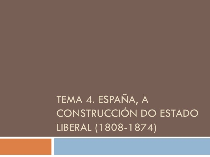 TEMA 4. ESPAÑA, A CONSTRUCCIÓN DO ESTADO LIBERAL (1808-1874)