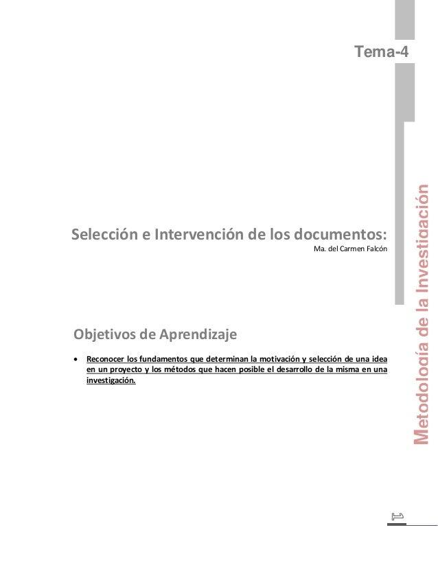 Metodología de la Investigación  Tema-4  Selección e Intervención de los documentos:  Ma. del Carmen Falcón  Objetivos de ...