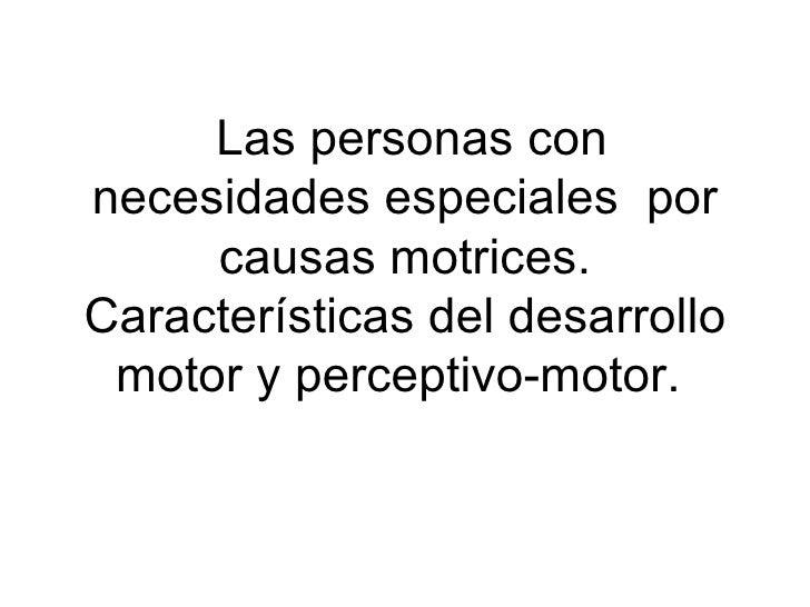 Las personas con necesidades especiales  por causas motrices. Características del desarrollo motor y perceptivo-motor.