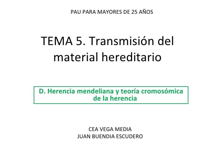 TEMA 5. Transmisión del material hereditario D. Herencia mendeliana y teoría cromosómica de la herencia PAU PARA MAYORES D...