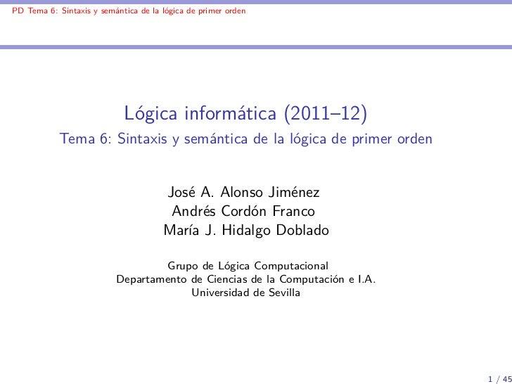 PD Tema 6: Sintaxis y semántica de la lógica de primer orden                            Lógica informática (2011–12)      ...