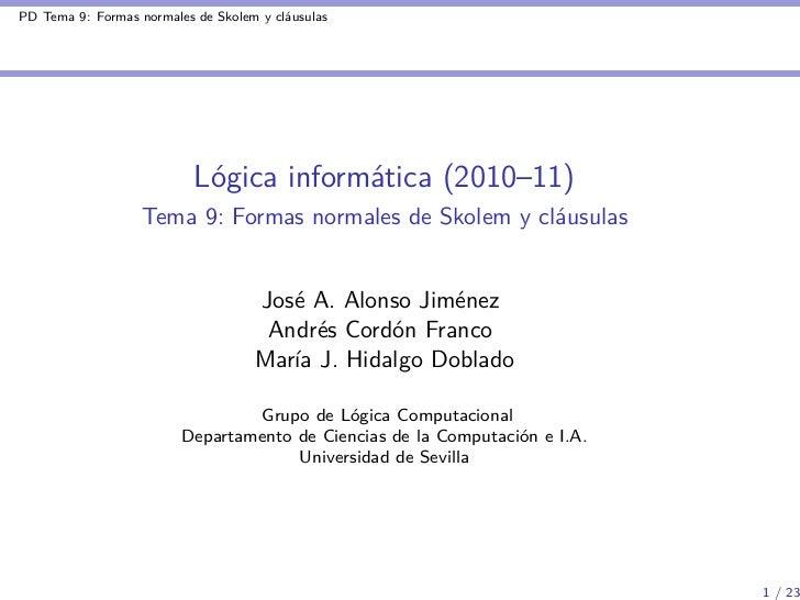 PD Tema 9: Formas normales de Skolem y cláusulas                           Lógica informática (2010–11)                   ...