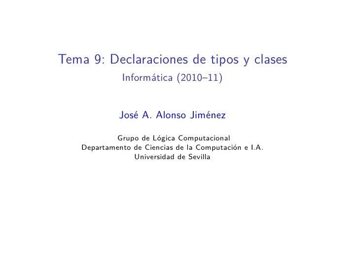 Tema 9: Declaraciones de tipos y clases              Informática (2010–11)              José A. Alonso Jiménez            ...