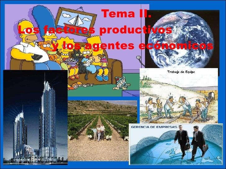 Tema II.  Los factores productivos  y los agentes ecónomicos