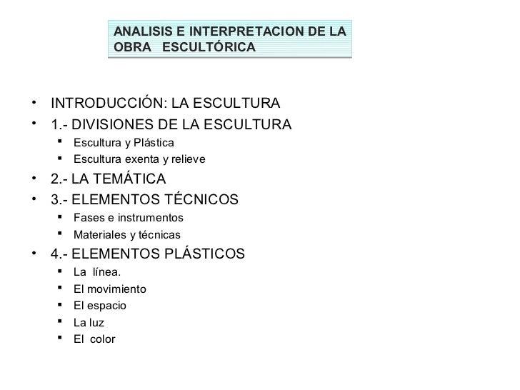 ANALISIS E INTERPRETACION DE LA               OBRA ESCULTÓRICA•   INTRODUCCIÓN: LA ESCULTURA•   1.- DIVISIONES DE LA ESCUL...