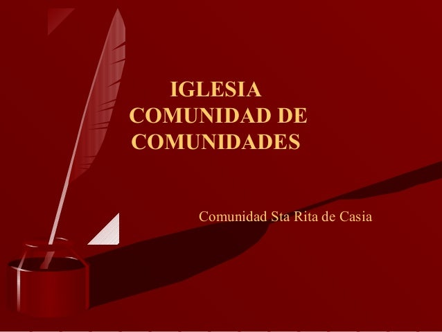 IGLESIACOMUNIDAD DECOMUNIDADESComunidad Sta Rita de Casia