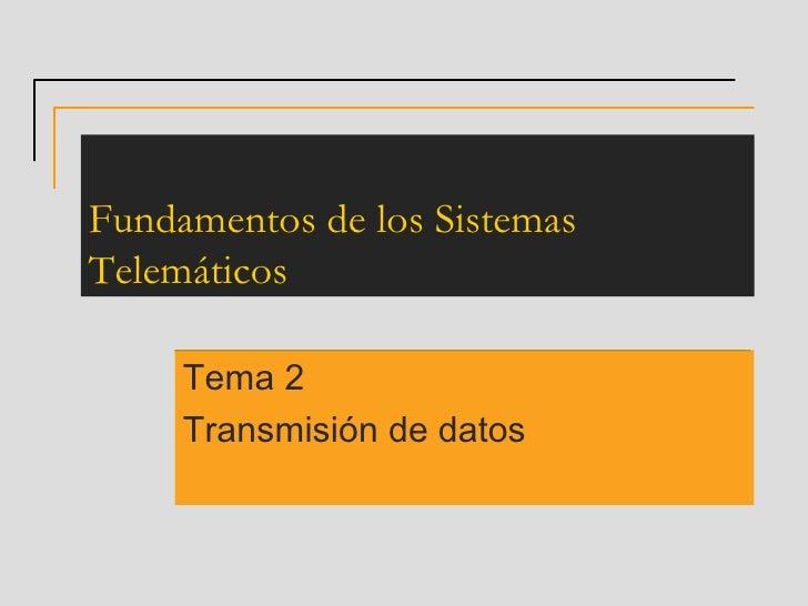Fundamentos de los Sistemas Telemáticos       Tema 2      Transmisión de datos