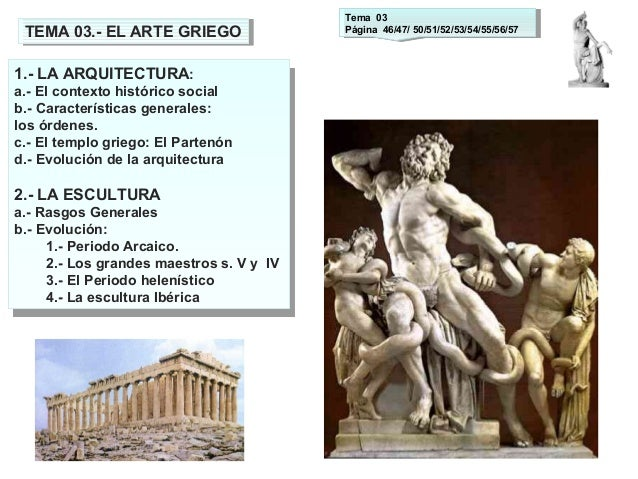TEMA 03.- EL ARTE GRIEGOTEMA 03.- EL ARTE GRIEGO 1.- LA ARQUITECTURA: a.- El contexto histórico social b.- Características...