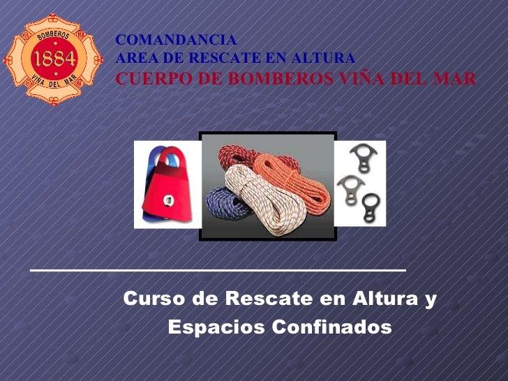 COMANDANCIA AREA DE RESCATE EN ALTURA CUERPO DE BOMBEROS VIÑA DEL MAR Curso de Rescate en Altura y Espacios Confinados