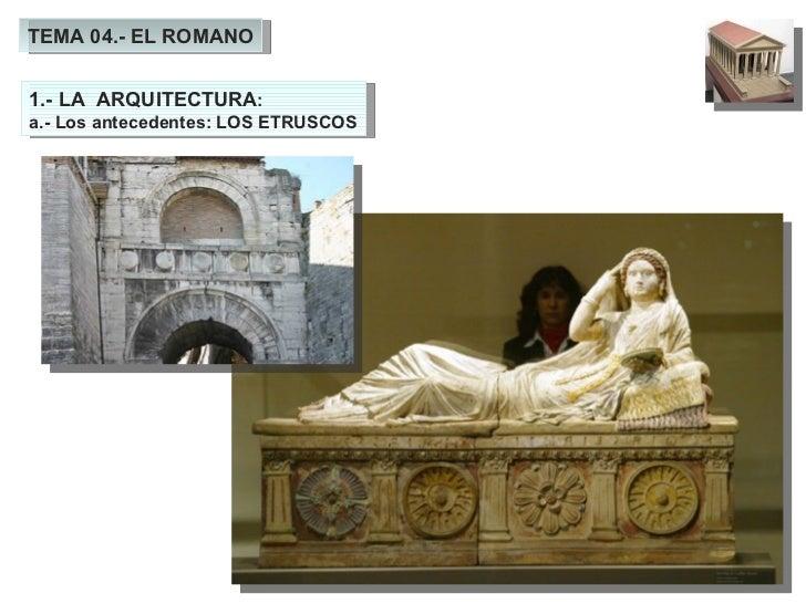 TEMA 04.- EL ROMANO 1.- LA  ARQUITECTURA : a.- Los antecedentes: LOS ETRUSCOS