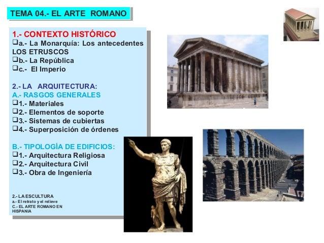 TEMA 04.- EL ARTE ROMANO TEMA 04.- EL ARTE ROMANO1.- CONTEXTO HISTÓRICO 1.- CONTEXTO HISTÓRICOa.- La Monarquía: Los antec...