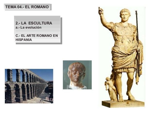 TEMA 04.- EL ROMANO TEMA 04.- EL ROMANO    2.- LA ESCULTURA     2.- LA ESCULTURA    a.- La evolución     a.- La evolución ...
