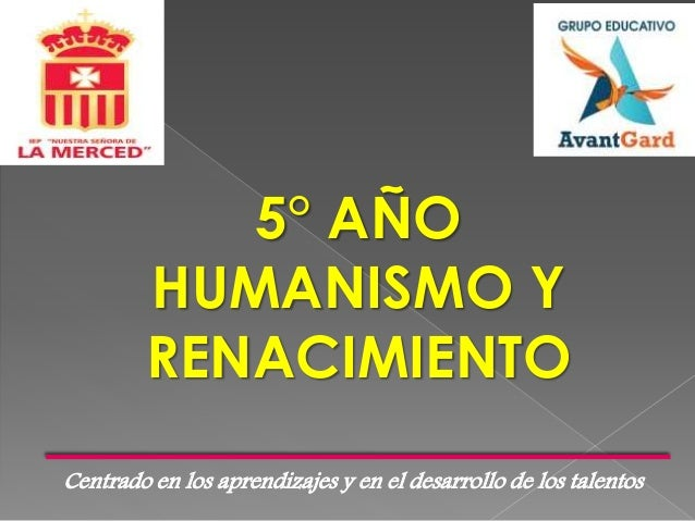 Centrado en los aprendizajes y en el desarrollo de los talentos 5° AÑO HUMANISMO Y RENACIMIENTO