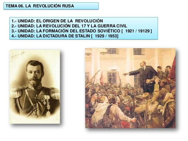TEMA 06. LA REVOLUCIÓN RUSA  1.- UNIDAD: 2.- UNIDAD: 3.- UNIDAD: 4.- UNIDAD:  EL ORIGEN DE LA REVOLUCIÓN LA REVOLUCIÓN DEL...