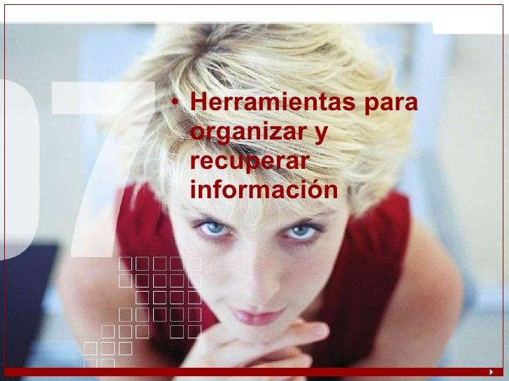 <ul><li>Herramientas para organizar y recuperar información </li></ul>