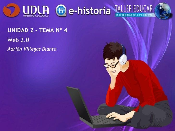 UNIDAD 2 – TEMA Nº 4 Web 2.0 Adrián Villegas Dianta