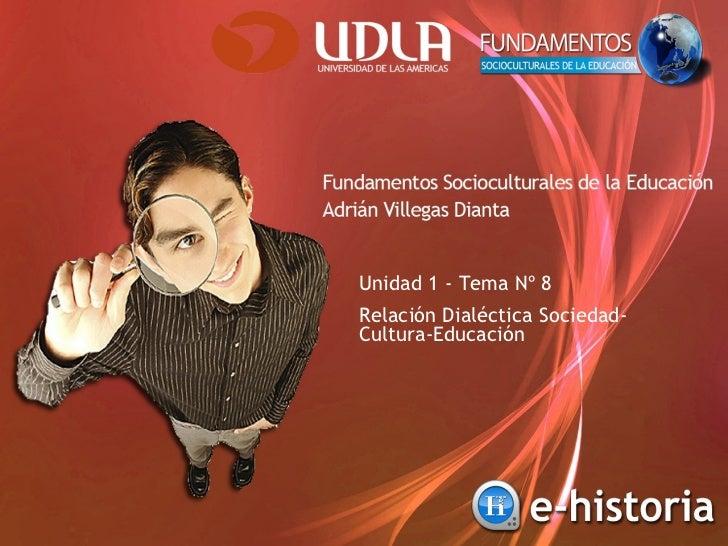 Unidad 1 - Tema Nº 8 Relación Dialéctica Sociedad-Cultura-Educación