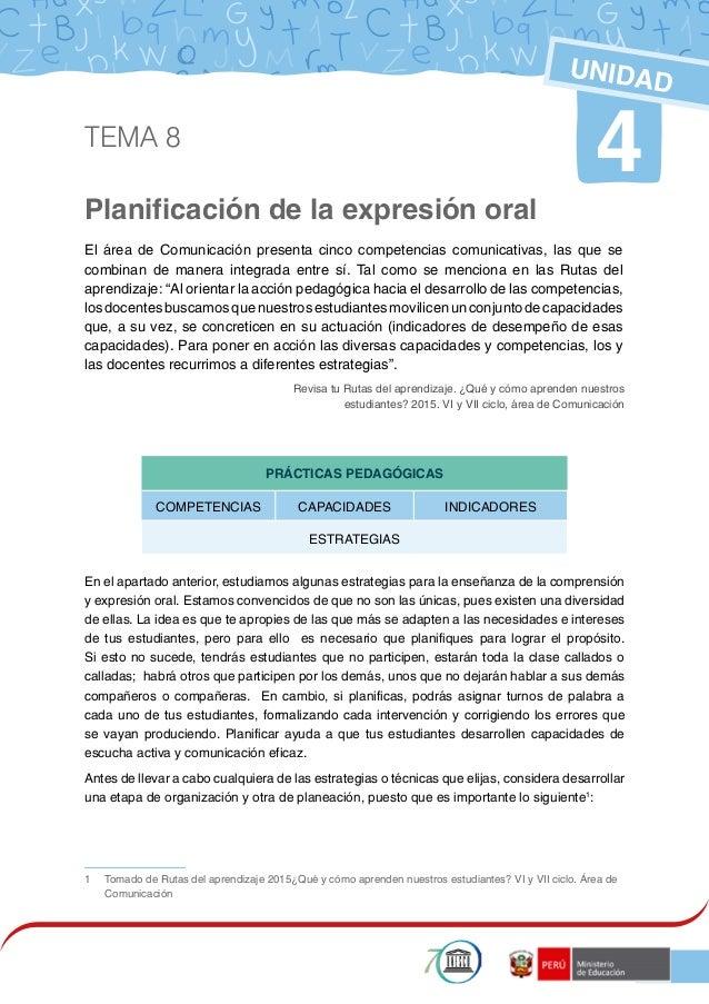 1 Planificación de la expresión oral 4 UNIDAD El área de Comunicación presenta cinco competencias comunicativas, las que s...