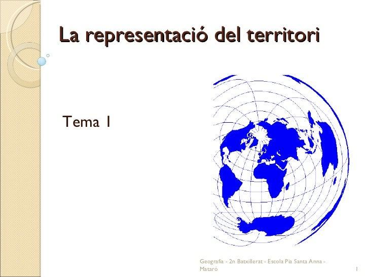 La representació del territori Tema 1 Geografia - 2n Batxillerat - Escola Pia Santa Anna - Mataró