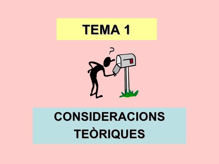 TEMA 1 CONSIDERACIONS TEÒRIQUES