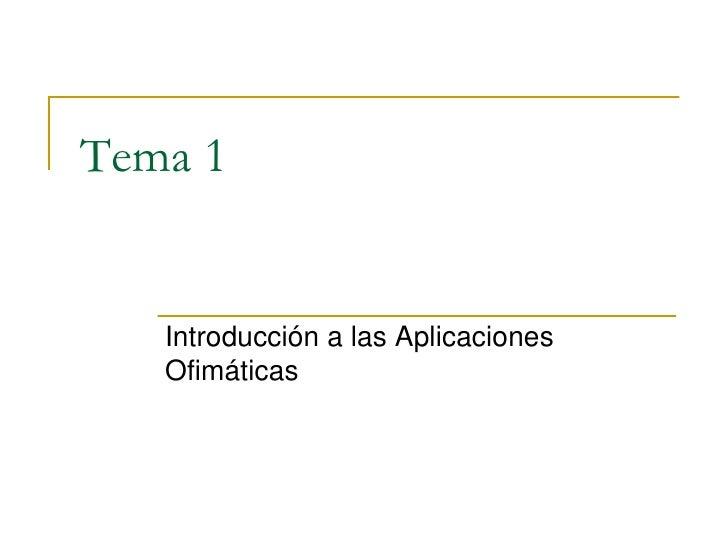 Tema 1 <br />Introducción a las Aplicaciones Ofimáticas<br />