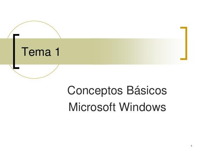 1<br />Tema 1<br />Conceptos Básicos<br />Microsoft Windows<br />