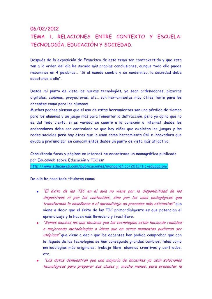 06/02/2012TEMA 1. RELACIONES ENTRE CONTEXTO Y ESCUELA:TECNOLOGÍA, EDUCACIÓN Y SOCIEDAD.Después de la exposición de Francis...