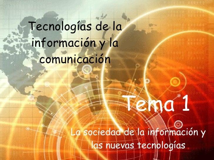 Tema 1 Tecnologías de la información y la comunicación La sociedad de la información y las nuevas tecnologías