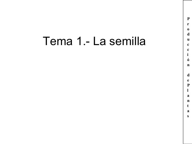Tema 1.- La semilla P r o d u c c i ó n d e P l a n t a s