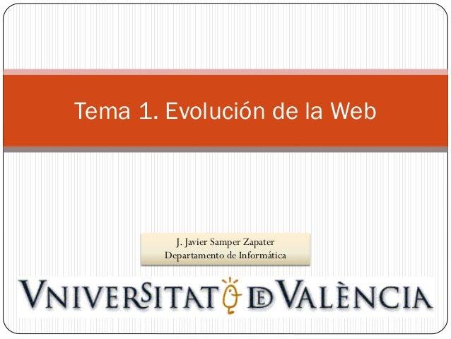 Tema 1. Evolución de la Web  J. Javier Samper Zapater Departamento de Informática