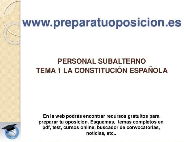 www.preparatuoposicion.es PERSONAL SUBALTERNO TEMA 1 LA CONSTITUCIÓN ESPAÑOLA En la web podrás encontrar recursos gratuito...