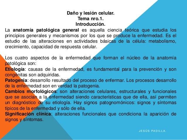Daño y lesión celular. Tema nro.1. Introducción. La anatomía patológica general es aquella ciencia teórica que estudia los...